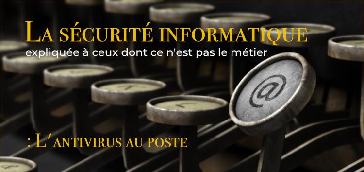 La Sécurité Informatique Expliquée : L'antivirus Au Poste